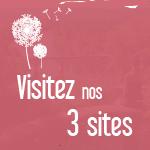 Visitez nos 3 sites